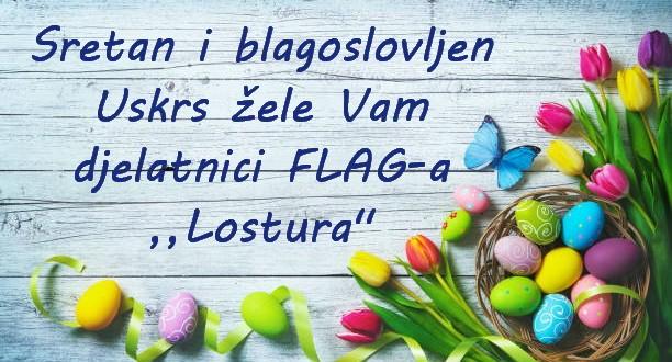 """Sretan i blagoslovljen Uskrs žele Vam djelatnici FLAG-a ,,Lostura""""!"""